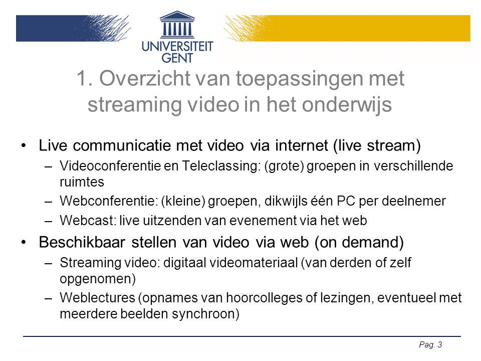 Pag. 3 1. Overzicht van toepassingen met streaming video in het onderwijs •Live communicatie met video via internet (live stream) –Videoconferentie en