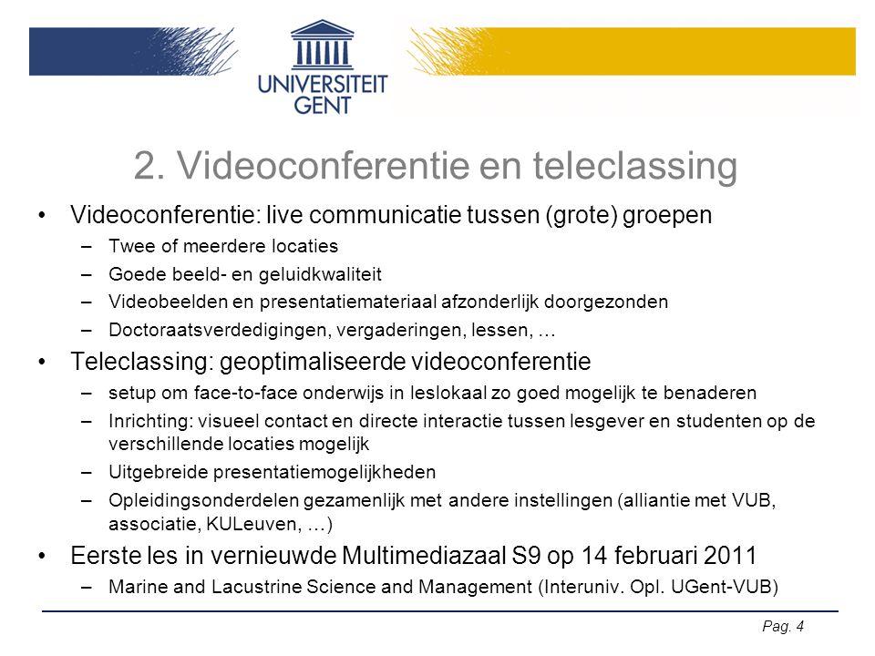 Pag. 4 2. Videoconferentie en teleclassing •Videoconferentie: live communicatie tussen (grote) groepen –Twee of meerdere locaties –Goede beeld- en gel