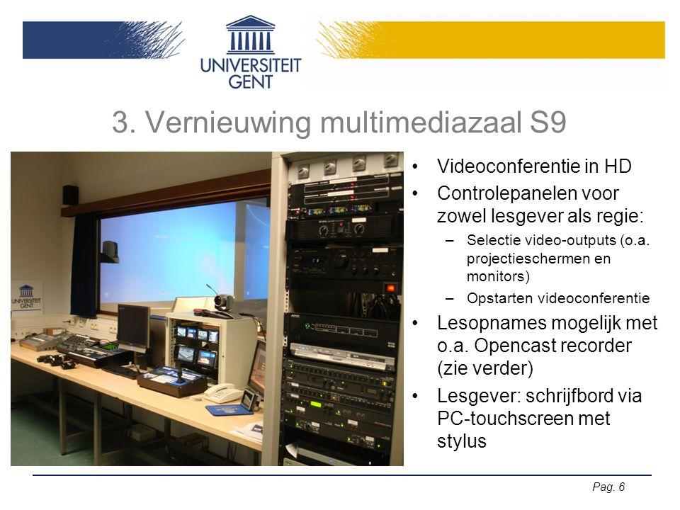 Pag. 6 3. Vernieuwing multimediazaal S9 •Videoconferentie in HD •Controlepanelen voor zowel lesgever als regie: –Selectie video-outputs (o.a. projecti