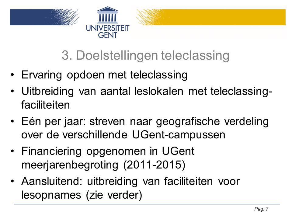 Pag. 7 3. Doelstellingen teleclassing •Ervaring opdoen met teleclassing •Uitbreiding van aantal leslokalen met teleclassing- faciliteiten •Eén per jaa