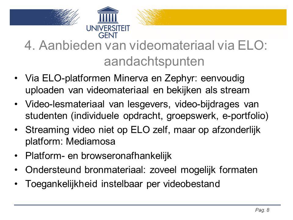 Pag. 8 4. Aanbieden van videomateriaal via ELO: aandachtspunten •Via ELO-platformen Minerva en Zephyr: eenvoudig uploaden van videomateriaal en bekijk