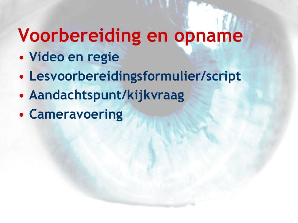 Voorbereiding en opname •Video en regie •Lesvoorbereidingsformulier/script •Aandachtspunt/kijkvraag •Cameravoering