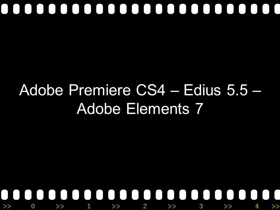 >>0 >>1 >> 2 >> 3 >> 4 >> Adobe Premiere CS4 – Edius 5.5 – Adobe Elements 7 •Systeemvereisten •Video formaten •Uitvoer mogelijkheden •Interactie met andere programma's