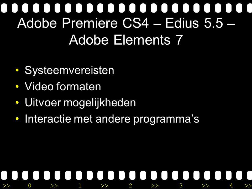 >>0 >>1 >> 2 >> 3 >> 4 >> Adobe Premiere CS4 – Edius 5.5 – Adobe Elements 7 •Systeemvereisten •Video formaten •Uitvoer mogelijkheden •Interactie met a