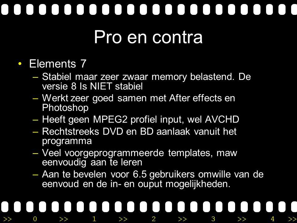 >>0 >>1 >> 2 >> 3 >> 4 >> Pro en contra •Elements 7 –Stabiel maar zeer zwaar memory belastend. De versie 8 Is NIET stabiel –Werkt zeer goed samen met