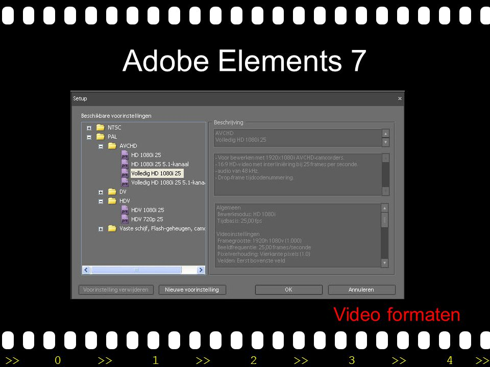 >>0 >>1 >> 2 >> 3 >> 4 >> Adobe Elements 7 Video formaten