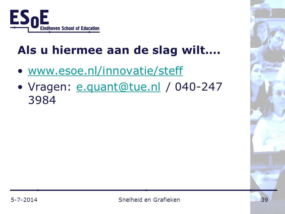 Als u hiermee aan de slag wilt…. •www.esoe.nl/innovatie/steffwww.esoe.nl/innovatie/steff •Vragen: e.quant@tue.nl / 040-247 3984e.quant@tue.nl 5-7-2014