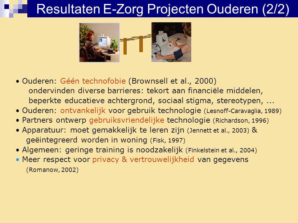 Resultaten E-Zorg Projecten Ouderen (2/2) • Ouderen: Géén technofobie (Brownsell et al., 2000) ondervinden diverse barrieres: tekort aan financiële mi