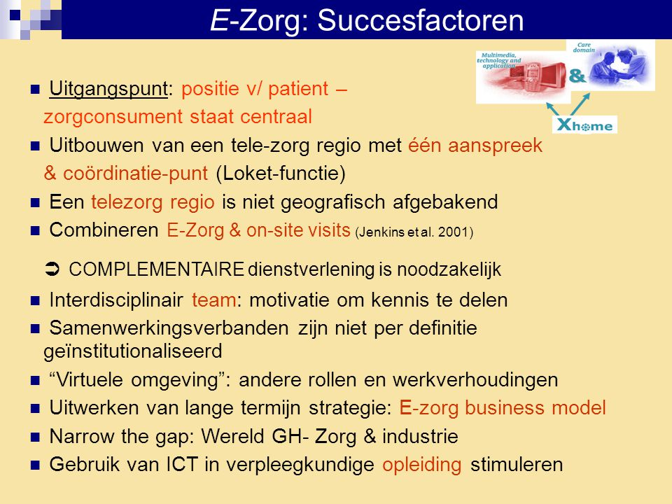 E-Zorg: Succesfactoren  Uitgangspunt: positie v/ patient – zorgconsument staat centraal  Uitbouwen van een tele-zorg regio met één aanspreek & coörd