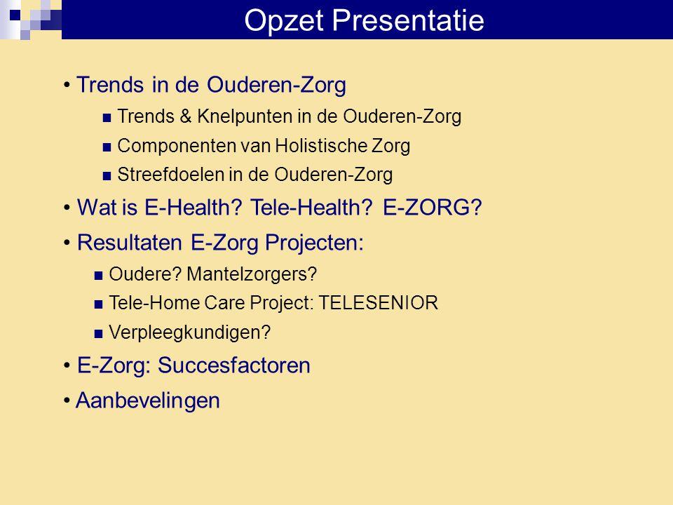 Opzet Presentatie • Trends in de Ouderen-Zorg  Trends & Knelpunten in de Ouderen-Zorg  Componenten van Holistische Zorg  Streefdoelen in de Ouderen