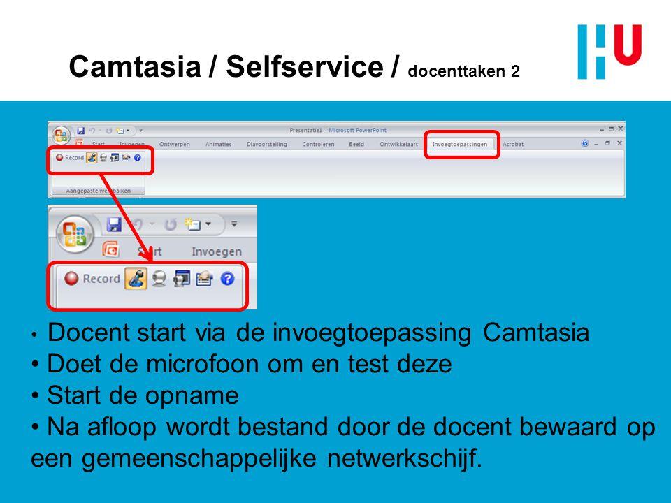 Camtasia / Selfservice / docenttaken 2 • Docent start via de invoegtoepassing Camtasia • Doet de microfoon om en test deze • Start de opname • Na aflo