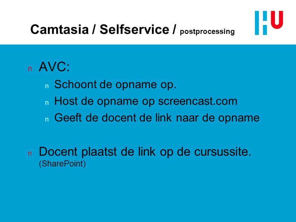 Camtasia / Selfservice / postprocessing n AVC: n Schoont de opname op. n Host de opname op screencast.com n Geeft de docent de link naar de opname n D
