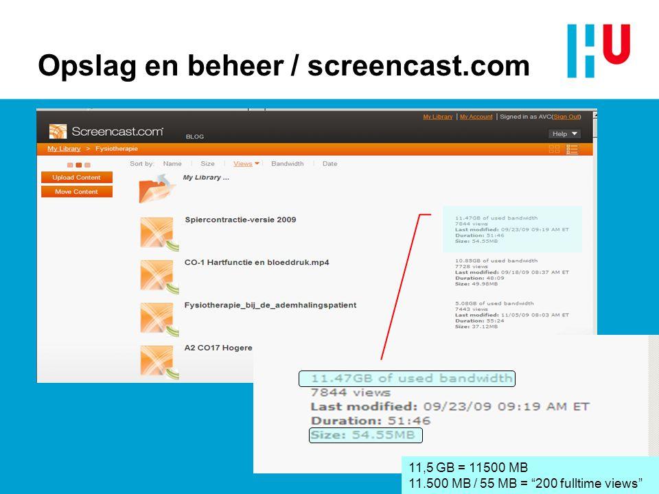 Opslag en beheer / screencast.com 11,5 GB = 11500 MB 11.500 MB / 55 MB = 200 fulltime views