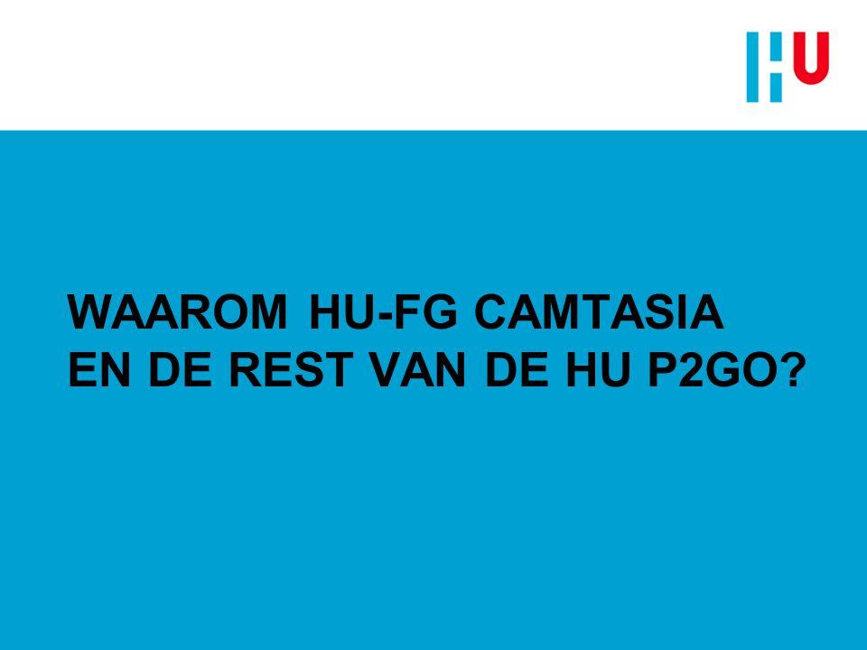 WAAROM HU-FG CAMTASIA EN DE REST VAN DE HU P2GO?