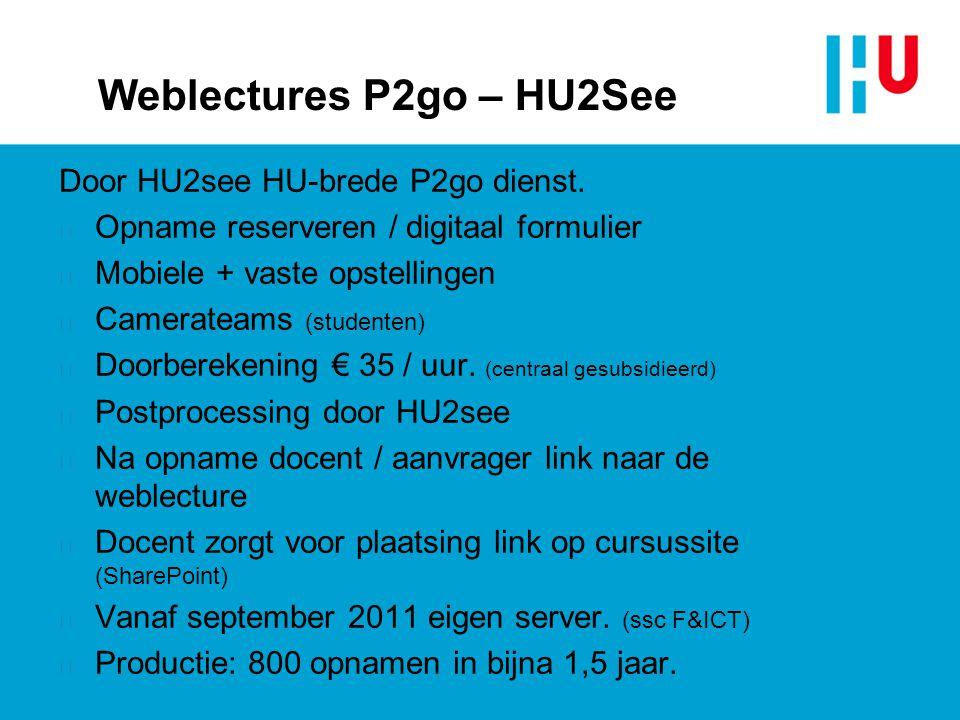Weblectures P2go – HU2See Door HU2see HU-brede P2go dienst. n Opname reserveren / digitaal formulier n Mobiele + vaste opstellingen n Camerateams (stu
