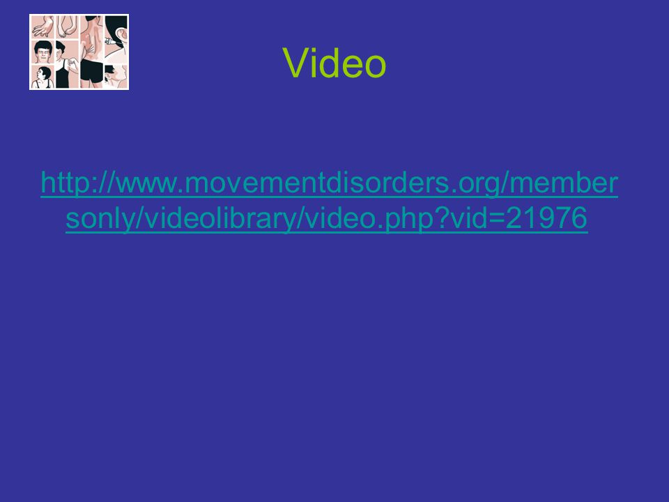Video http://www.movementdisorders.org/member sonly/videolibrary/video.php?vid=21976
