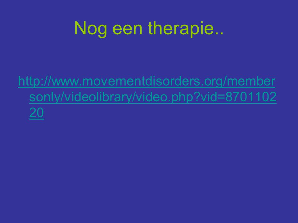 Nog een therapie.. http://www.movementdisorders.org/member sonly/videolibrary/video.php?vid=8701102 20