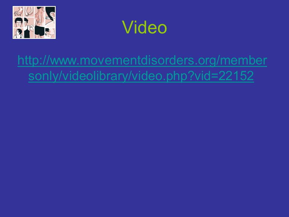 Video http://www.movementdisorders.org/member sonly/videolibrary/video.php?vid=22152