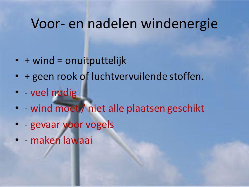 Voor- en nadelen windenergie • + wind = onuitputtelijk • + geen rook of luchtvervuilende stoffen. • - veel nodig • - wind moet / niet alle plaatsen ge