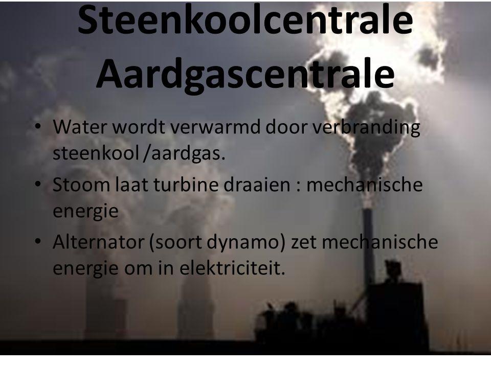 Steenkoolcentrale Aardgascentrale • Water wordt verwarmd door verbranding steenkool /aardgas. • Stoom laat turbine draaien : mechanische energie • Alt
