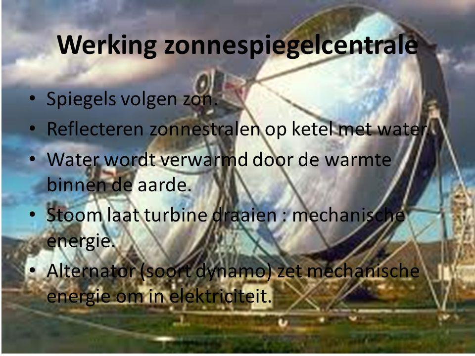 Werking zonnespiegelcentrale • Spiegels volgen zon. • Reflecteren zonnestralen op ketel met water. • Water wordt verwarmd door de warmte binnen de aar