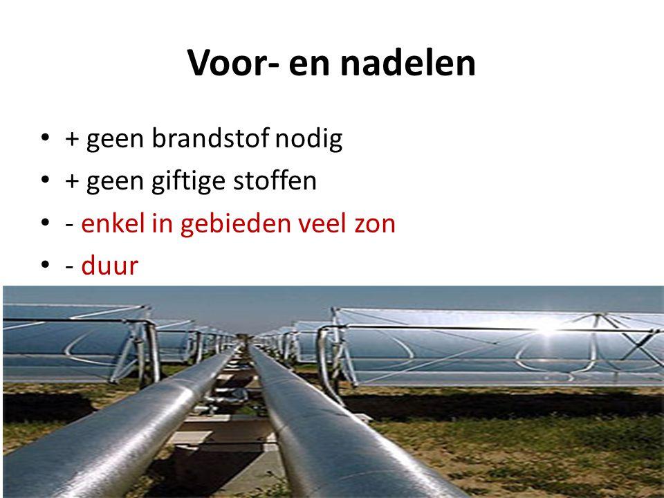 Voor- en nadelen • + geen brandstof nodig • + geen giftige stoffen • - enkel in gebieden veel zon • - duur