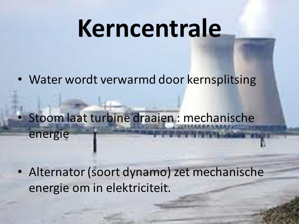 Kerncentrale • Water wordt verwarmd door kernsplitsing • Stoom laat turbine draaien : mechanische energie • Alternator (soort dynamo) zet mechanische