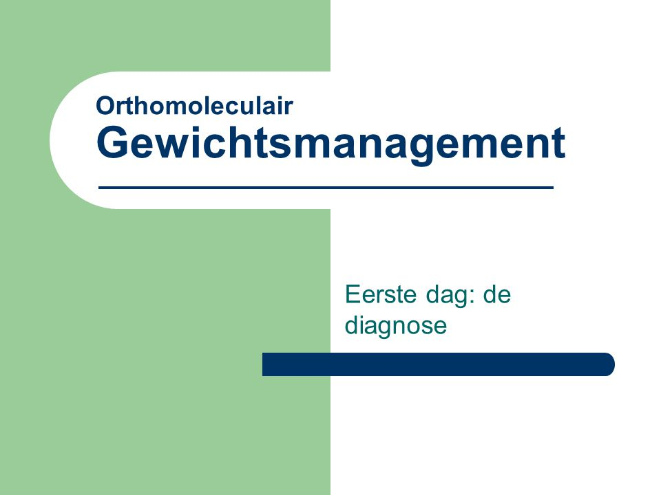 Orthomoleculair Gewichtsmanagement Eerste dag: de diagnose