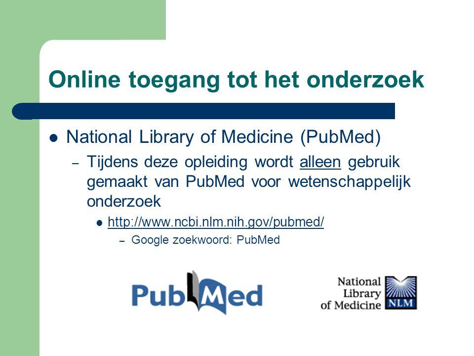 Online toegang tot het onderzoek  National Library of Medicine (PubMed) – Tijdens deze opleiding wordt alleen gebruik gemaakt van PubMed voor wetensc