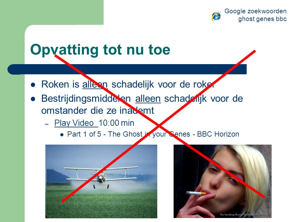 Opvatting tot nu toe  Roken is alleen schadelijk voor de roker  Bestrijdingsmiddelen alleen schadelijk voor de omstander die ze inademt – Play Video