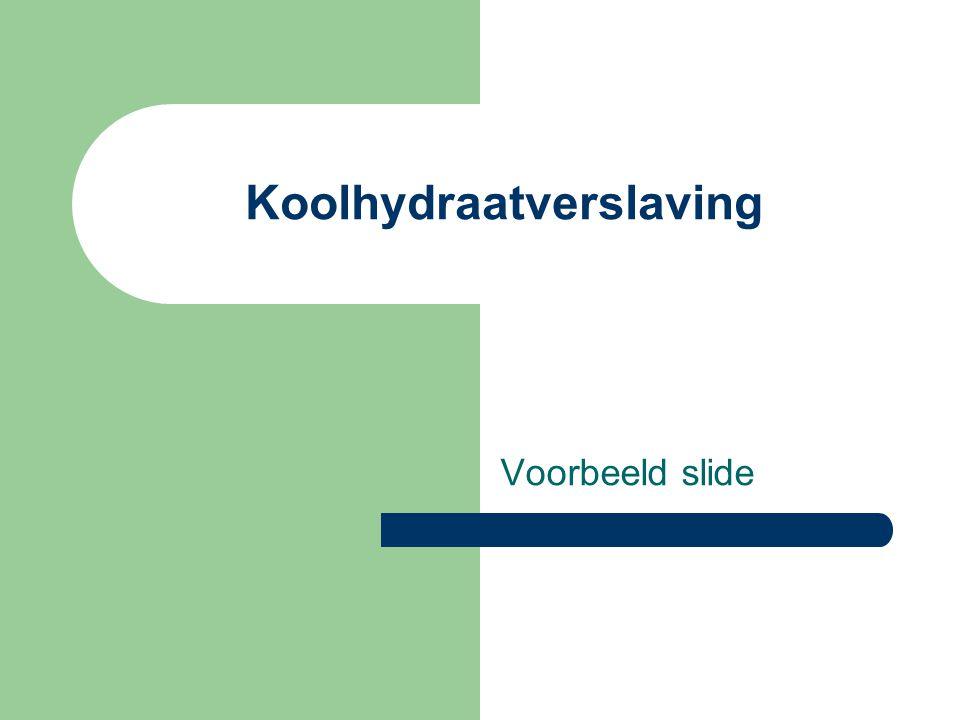 Koolhydraatverslaving Voorbeeld slide