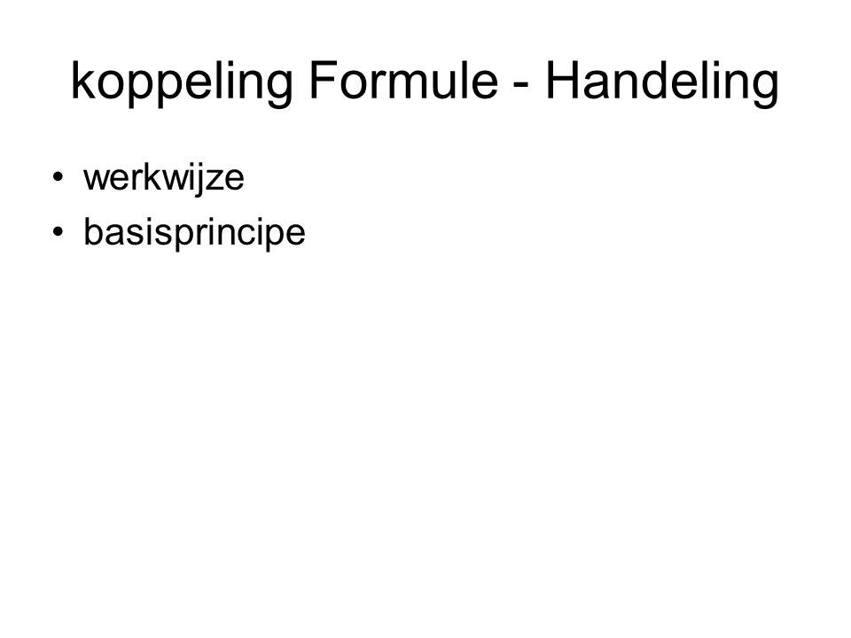 koppeling Formule - Handeling •werkwijze •basisprincipe