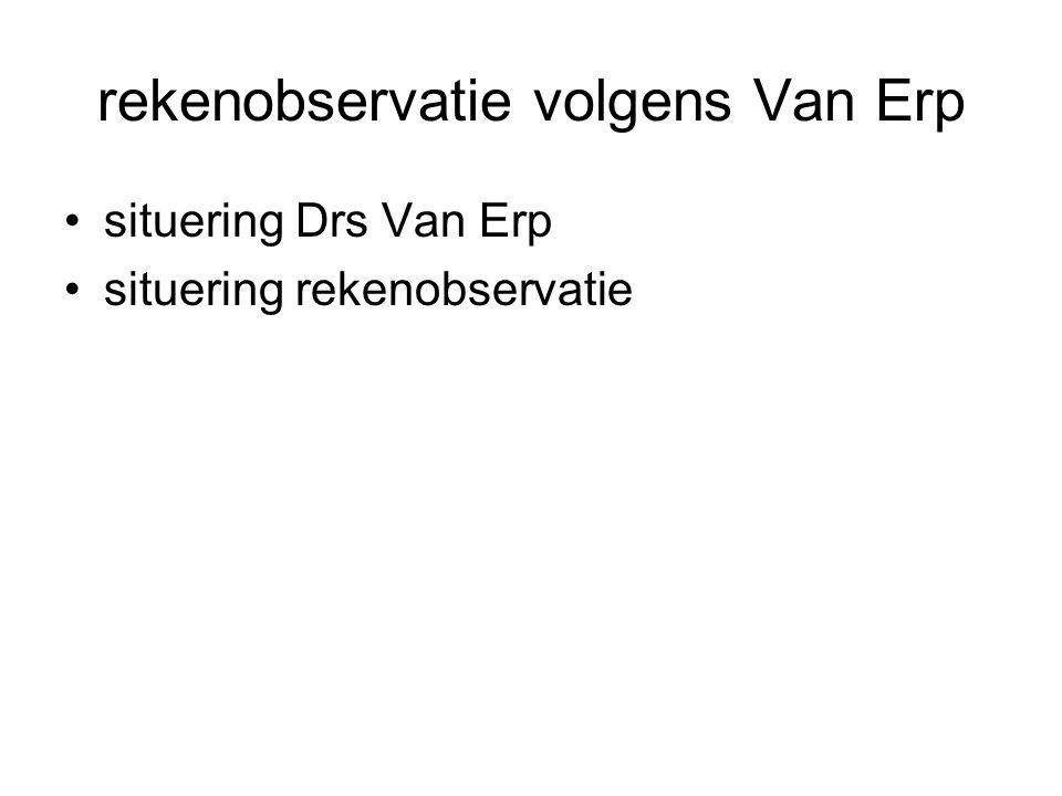 rekenobservatie volgens Van Erp •situering Drs Van Erp •situering rekenobservatie