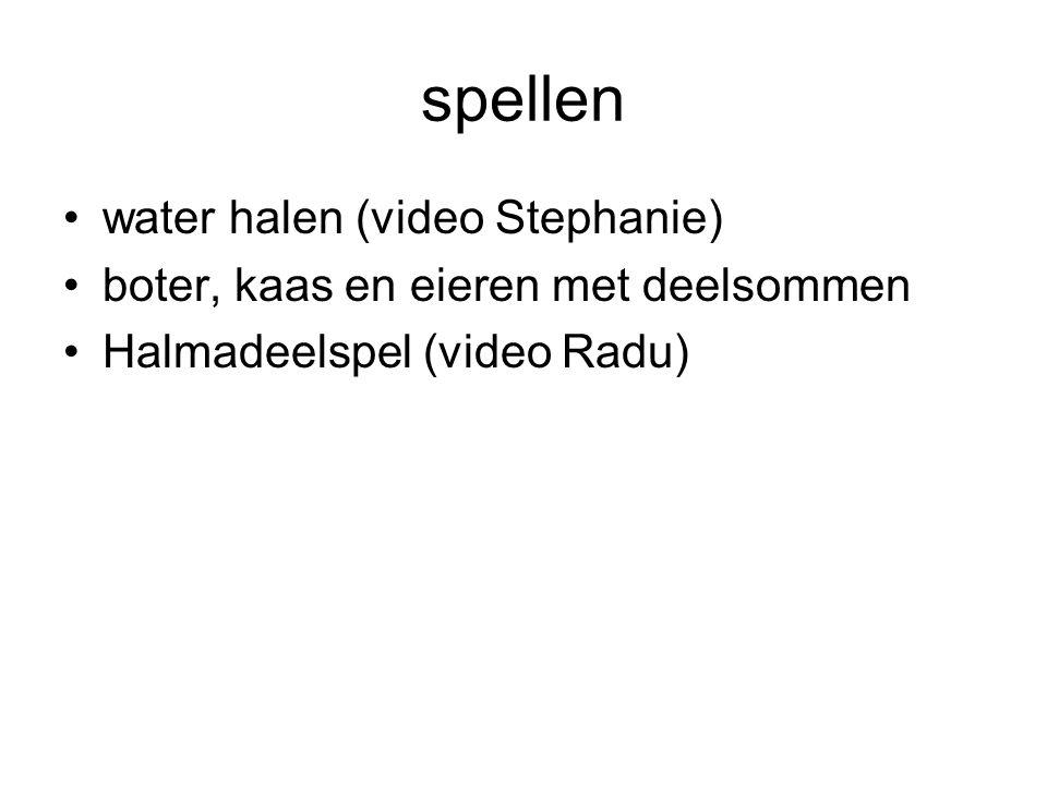 spellen •water halen (video Stephanie) •boter, kaas en eieren met deelsommen •Halmadeelspel (video Radu)