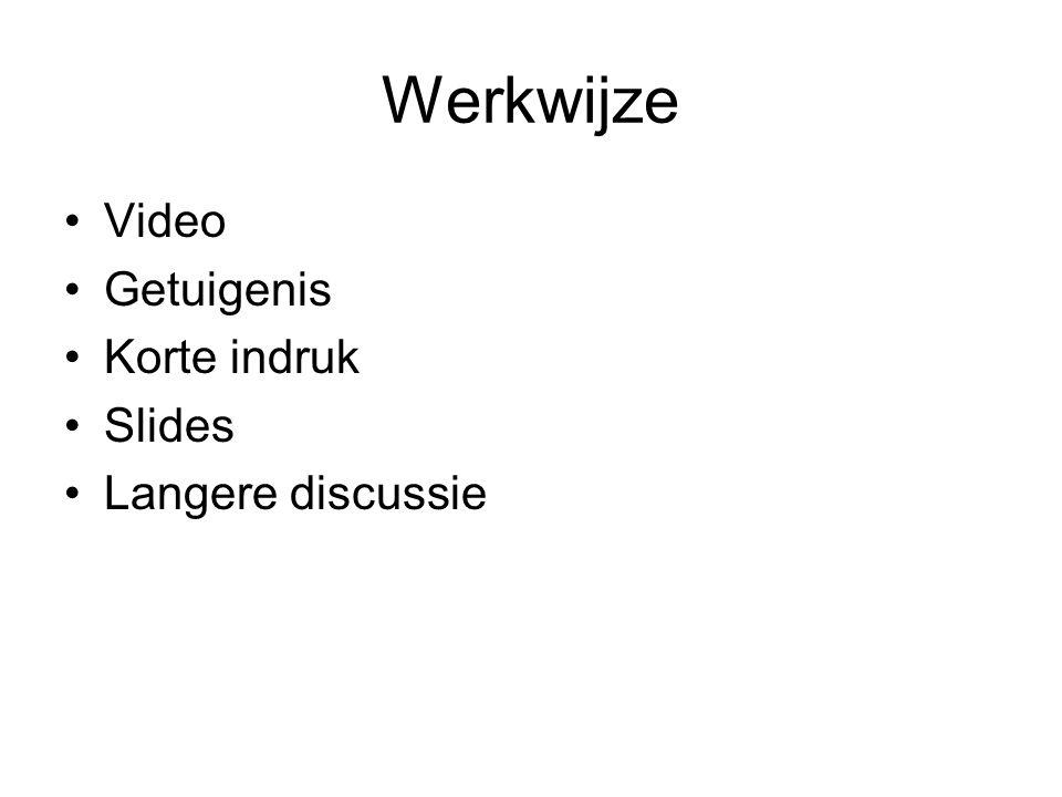 Werkwijze •Video •Getuigenis •Korte indruk •Slides •Langere discussie