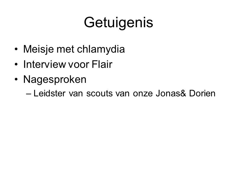 Getuigenis •Meisje met chlamydia •Interview voor Flair •Nagesproken –Leidster van scouts van onze Jonas& Dorien