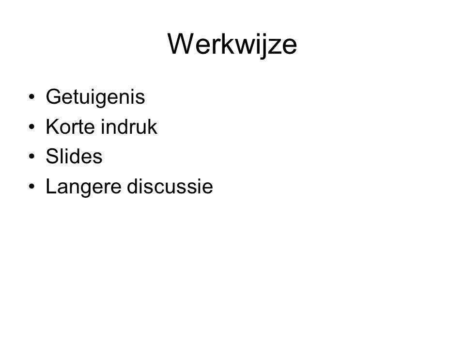 Werkwijze •Getuigenis •Korte indruk •Slides •Langere discussie