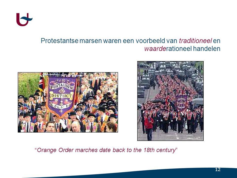 12 Protestantse marsen waren een voorbeeld van traditioneel en waarderationeel handelen Orange Order marches date back to the 18th century