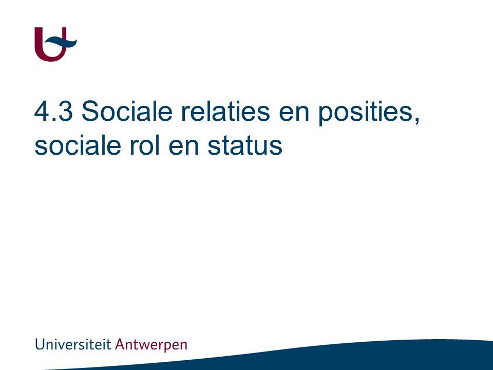 4.3 Sociale relaties en posities, sociale rol en status
