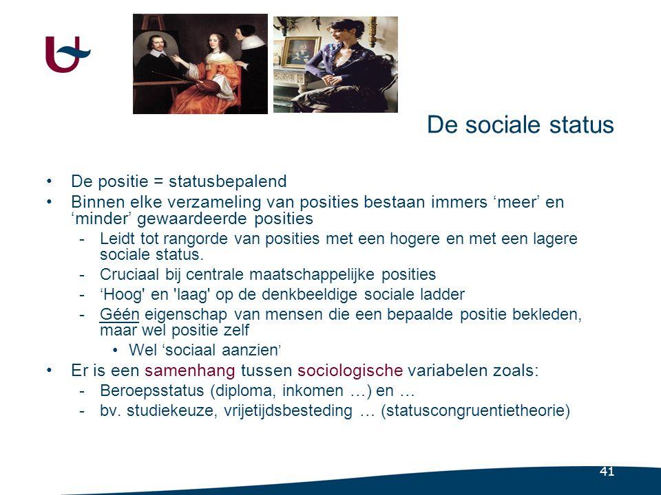 41 De sociale status •De positie = statusbepalend •Binnen elke verzameling van posities bestaan immers 'meer' en 'minder' gewaardeerde posities -Leidt tot rangorde van posities met een hogere en met een lagere sociale status.