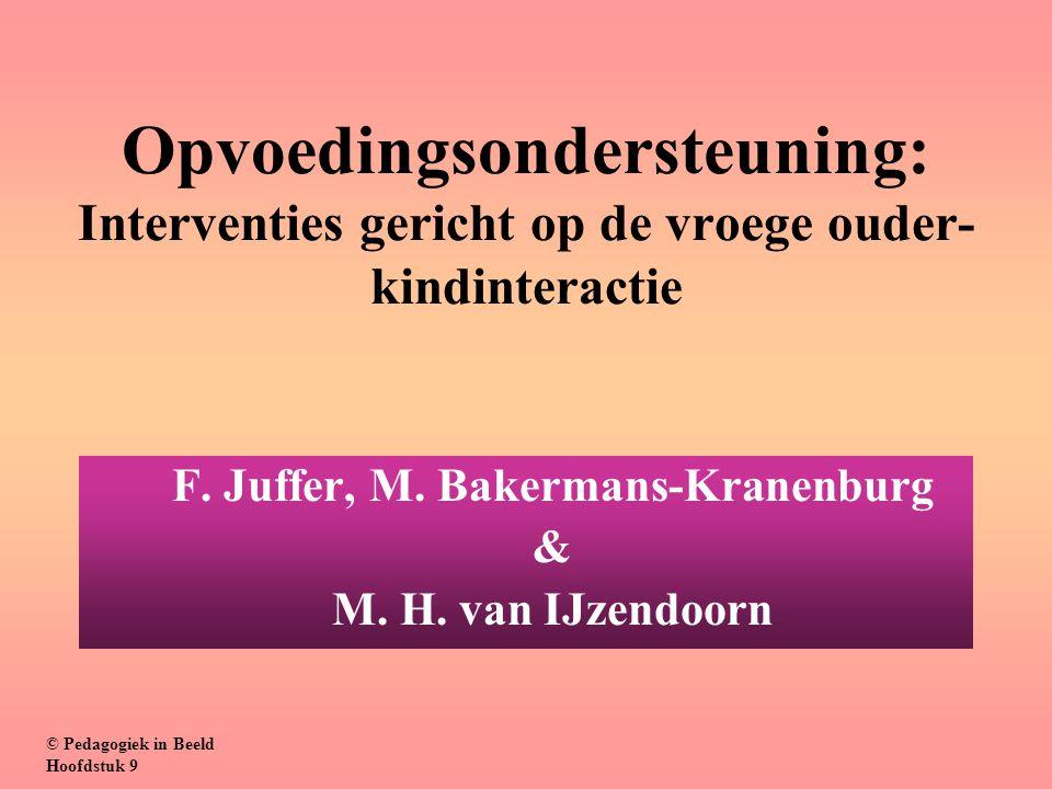 Opvoedingsondersteuning: Interventies gericht op de vroege ouder- kindinteractie F. Juffer, M. Bakermans-Kranenburg & M. H. van IJzendoorn © Pedagogie