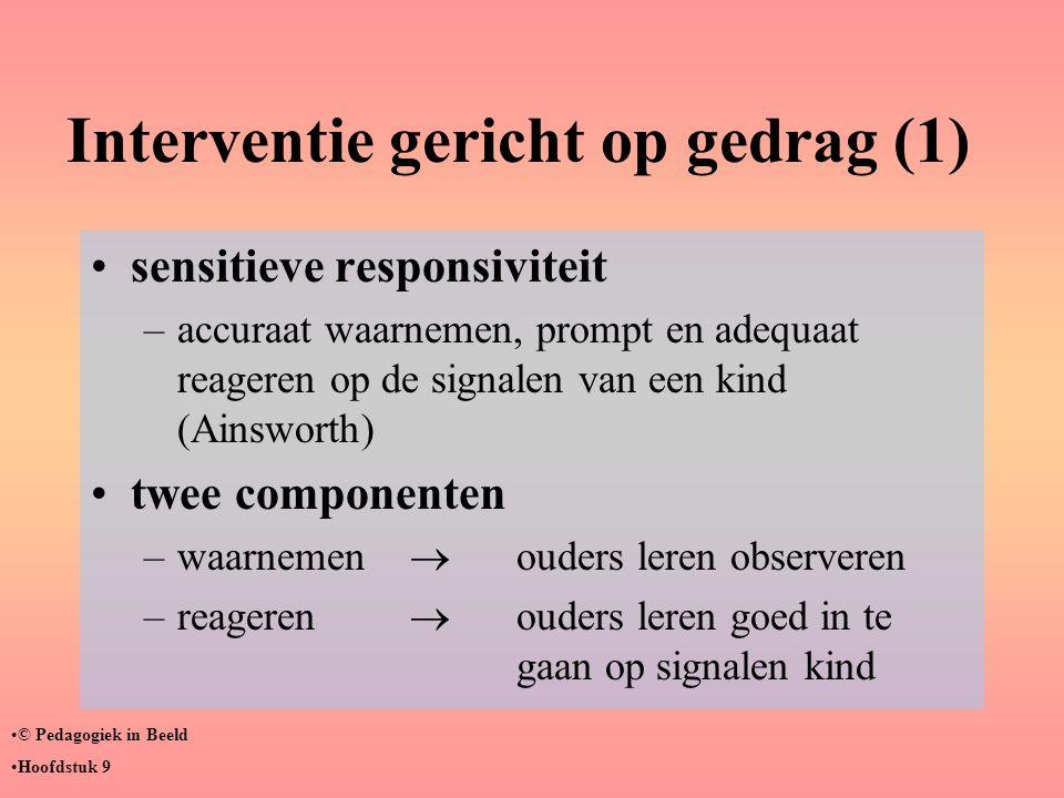 Interventie gericht op gedrag (1) •sensitieve responsiviteit –accuraat waarnemen, prompt en adequaat reageren op de signalen van een kind (Ainsworth)