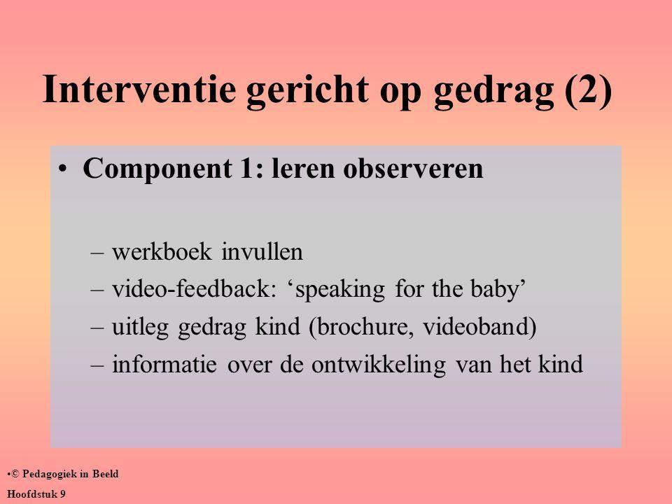 Interventie gericht op gedrag (2) •Component 1: leren observeren –werkboek invullen –video-feedback: 'speaking for the baby' –uitleg gedrag kind (broc