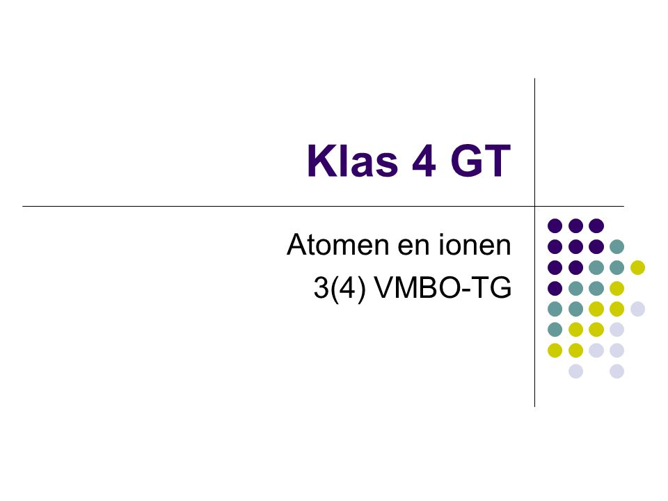 Klas 4 GT Atomen en ionen 3(4) VMBO-TG