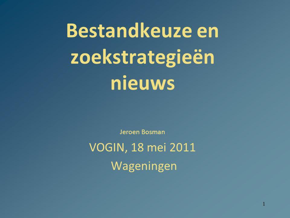 1 Bestandkeuze en zoekstrategieën nieuws Jeroen Bosman VOGIN, 18 mei 2011 Wageningen