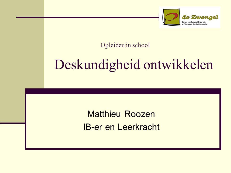 Opleiden in school Deskundigheid ontwikkelen Matthieu Roozen IB-er en Leerkracht