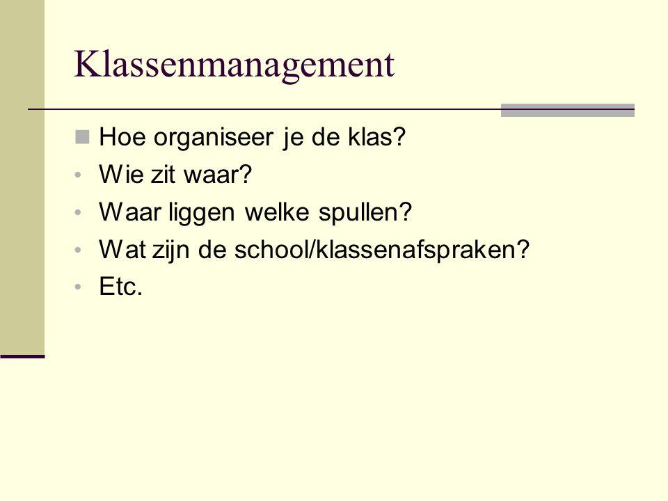 Klassenmanagement  Hoe organiseer je de klas? • Wie zit waar? • Waar liggen welke spullen? • Wat zijn de school/klassenafspraken? • Etc.