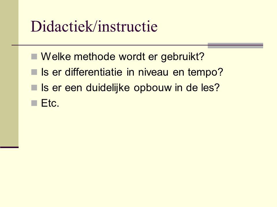 Didactiek/instructie  Welke methode wordt er gebruikt?  Is er differentiatie in niveau en tempo?  Is er een duidelijke opbouw in de les?  Etc.