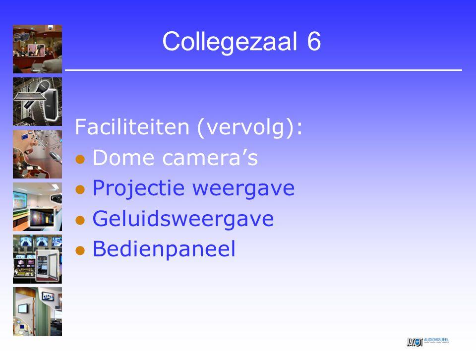 Collegezaal 6 Faciliteiten (vervolg):  Dome camera's  Projectie weergave  Geluidsweergave  Bedienpaneel