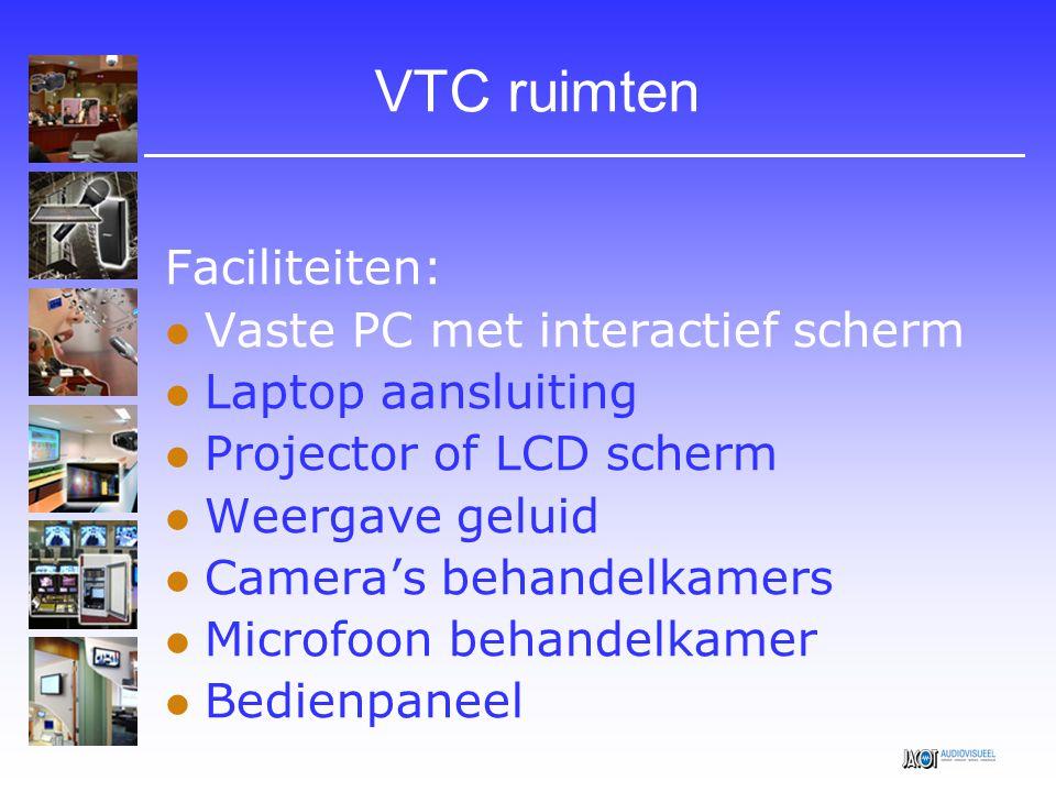 VTC ruimten Faciliteiten:  Vaste PC met interactief scherm  Laptop aansluiting  Projector of LCD scherm  Weergave geluid  Camera's behandelkamers